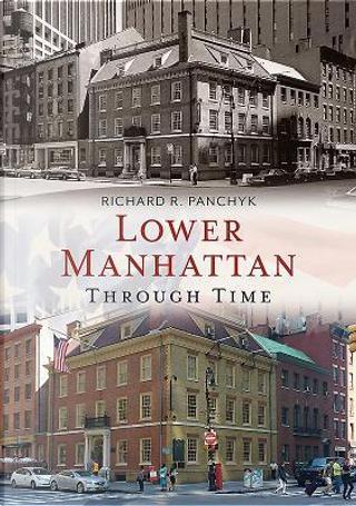 Lower Manhattan Through Time by Richard Panchyk
