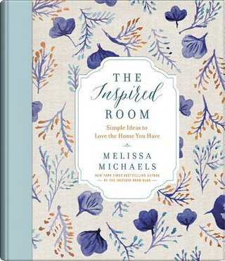 The Inspired Room by Melissa Michaels
