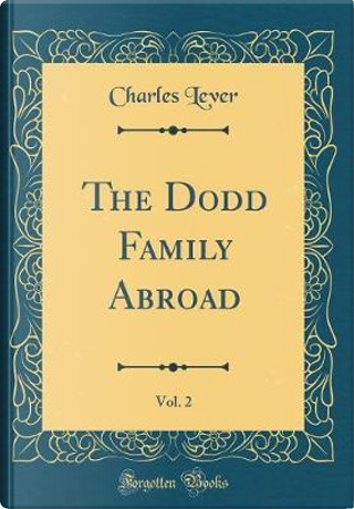 The Dodd Family Abroad, Vol. 2 (Classic Reprint) by Charles Lever
