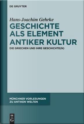 Geschichte Als Element Antiker Kultur by Hans-Joachim Gehrke