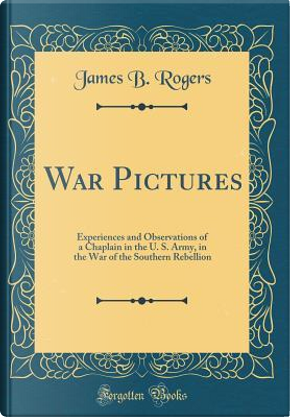 War Pictures by James B. Rogers