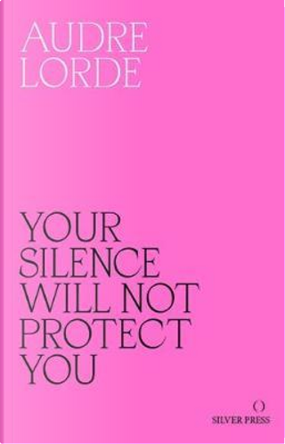 Your Silence Will Not Protect You by Audre Lorde