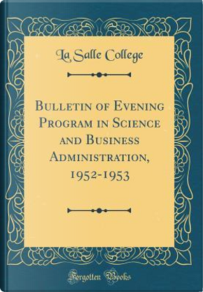 Bulletin of Evening Program in Science and Business Administration, 1952-1953 (Classic Reprint) by La Salle College