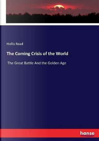 The Coming Crisis of the World by Hollis Read Read