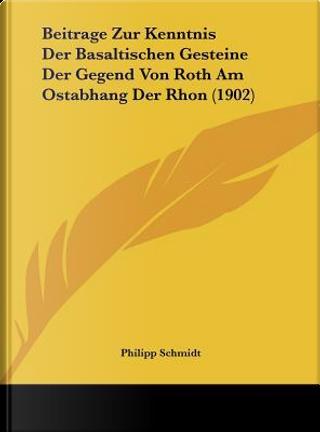 Beitrage Zur Kenntnis Der Basaltischen Gesteine Der Gegend Von Roth Am Ostabhang Der Rhon (1902) by Philipp Schmidt