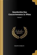 Geschichte Des Concertwesens in Wien; Volume 1 by Eduard Hanslick