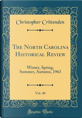 The North Carolina Historical Review, Vol. 40 by Christopher Crittenden