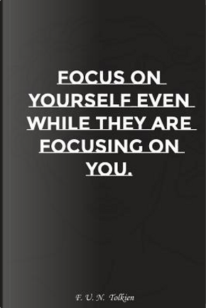Focus on yourself even while they are focusing on you by Your Motivation Notebooks