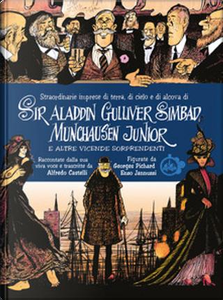 Straordinarie imprese di terra, di cielo e di alcova di Sir Aladdin Gulliver Simbad Munchausen Junior e altre vicende sorprendenti by Alfredo Castelli