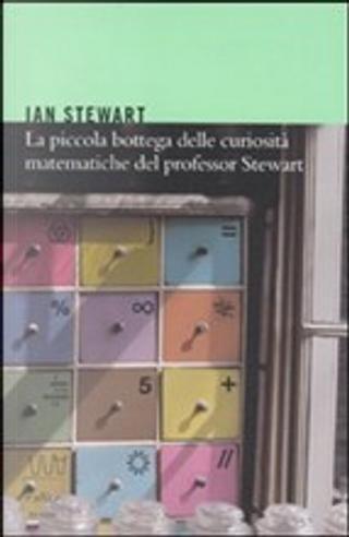 La piccola bottega delle curiosità matematiche del professor Stewart by Ian Stewart