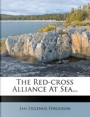 The Red-Cross Alliance at Sea... by Jan Helenus Ferguson
