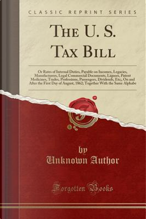 The U. S. Tax Bill by Author Unknown