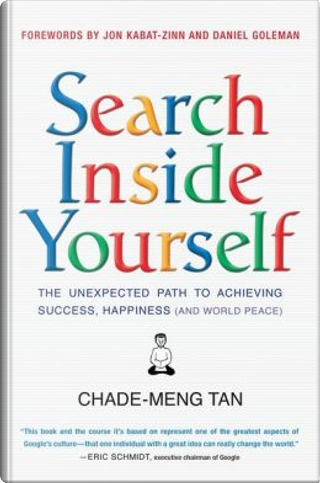 Search Inside Yourself by Daniel Goleman, Jon Kabat-Zinn, Chade-Meng Tan
