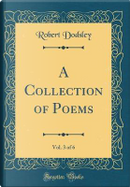 A Collection of Poems, Vol. 3 of 6 (Classic Reprint) by Robert Dodsley