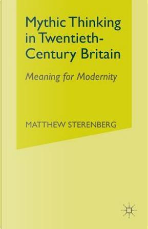 Mythic Thinking in Twentieth-century Britain by M. Sterenberg