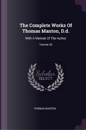 The Complete Works of Thomas Manton, D.D. by Thomas Manton