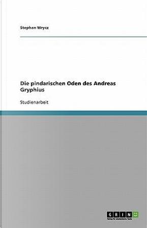 Die pindarischen Oden des Andreas Gryphius by Stephan Wrycz