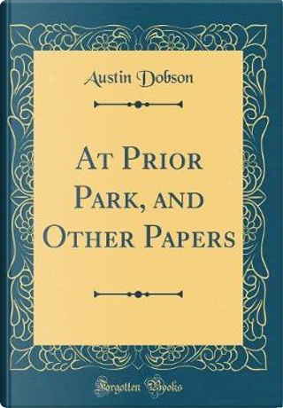 At Prior Park, and Other Papers (Classic Reprint) by Austin Dobson