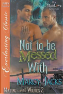 Not to Be Messed With by Marcy Jacks