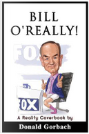Bill O'Really! by Donald Gorbach