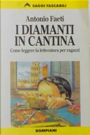 I diamanti in cantina by Antonio Faeti