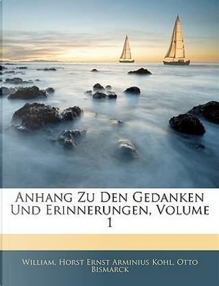 Anhang Zu Den Gedanken Und Erinnerungen, Volume 1 by William