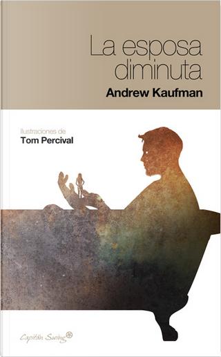 La esposa diminuta by Andrew Kaufman