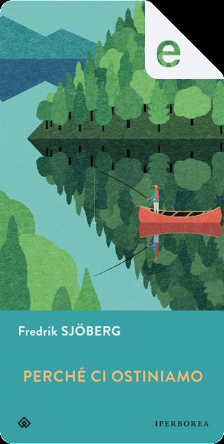 Perché ci ostiniamo by Fredrik Sjöberg
