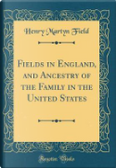 Fields in England, and Ancestry of the Family in the United States (Classic Reprint) by Henry Martyn Field