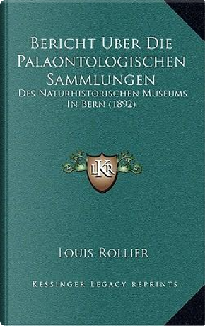 Bericht Uber Die Palaontologischen Sammlungen by Louis Rollier
