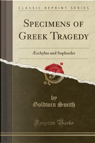 Specimens of Greek Tragedy by Goldwin Smith