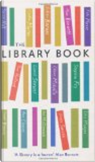 The Library Book by Michael Brooks, Ann Cleeves, Alan Bennett, Lionel Shriver, Julie Myerson, Julian Barnes, Stephen Fry, Seth Godin, Caitlin Moran, Anita Anand