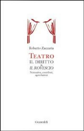 Teatro. Il diritto & il rovescio. Normativa, contributi, agevolazioni by Roberto Zaccaria