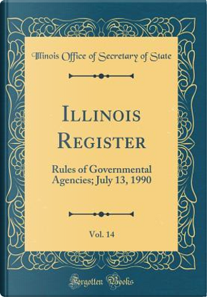 Illinois Register, Vol. 14 by Illinois Office Of Secretary Of State