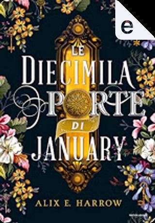 Le diecimila porte di January by Alix E. Harrow