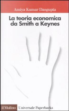 La teoria economica da Smith a Keynes by Amiya Kumar Dasgupta