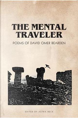 The Mental Traveler by David Omer Bearden