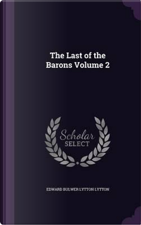 The Last of the Barons Volume 2 by EDWARD BULWER LYTTON LYTTON