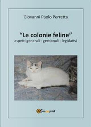 Le colonie feline aspetti generali, gestionali, legislativi by Giovanni P. Perretta