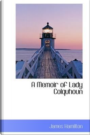 A Memoir of Lady Colquhoun by James Hamilton