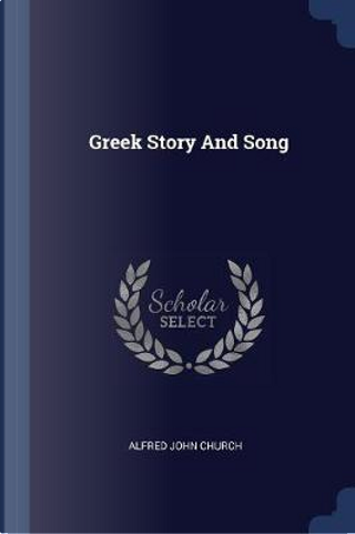 Greek Story and Song by Alfred John Church