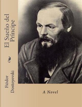 El Sueño del Príncipe by Fyodor M. Dostoevsky