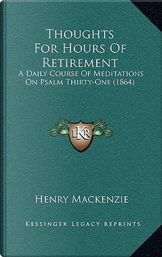 Thoughts for Hours of Retirement by Henry Mackenzie