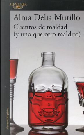 Cuentos de maldad (y uno que otro maldito) by Alma Delia Murillo