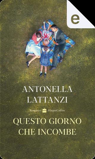 Questo giorno che incombe by Antonella Lattanzi