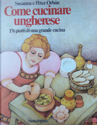 Come cucinare ungherese by Peter Orban, Susanna Orban