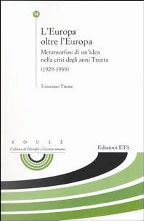 L'Europa oltre l'Europa. Metamorfosi di un'idea nella crisi degli anni Trenta (1929-1939) by Tommaso Visone