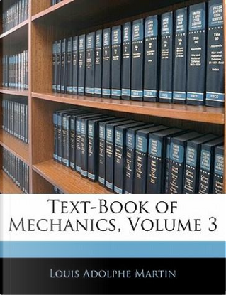 Text-Book of Mechanics, Volume 3 by Louis Adolphe Martin