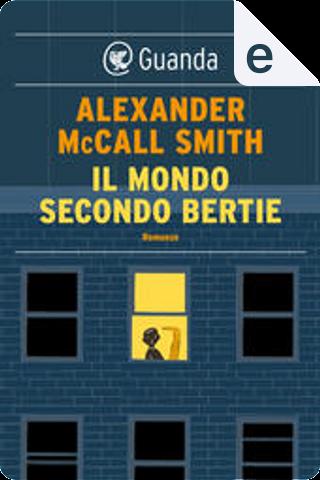 Il mondo secondo Bertie by Alexander McCall Smith