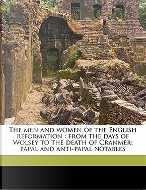 The Men and Women of the English Reformation by S. Hubert Burke